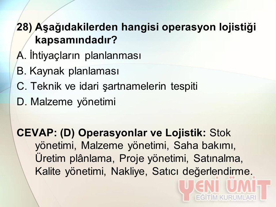 28) Aşağıdakilerden hangisi operasyon lojistiği kapsamındadır