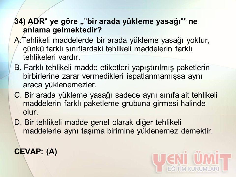 """34) ADR"""" ye göre """"""""bir arada yükleme yasağı"""""""" ne anlama gelmektedir"""