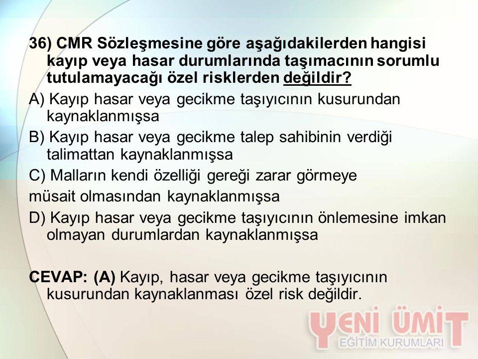 36) CMR Sözleşmesine göre aşağıdakilerden hangisi kayıp veya hasar durumlarında taşımacının sorumlu tutulamayacağı özel risklerden değildir