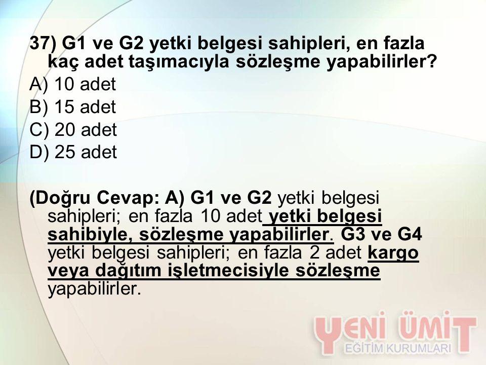 37) G1 ve G2 yetki belgesi sahipleri, en fazla kaç adet taşımacıyla sözleşme yapabilirler