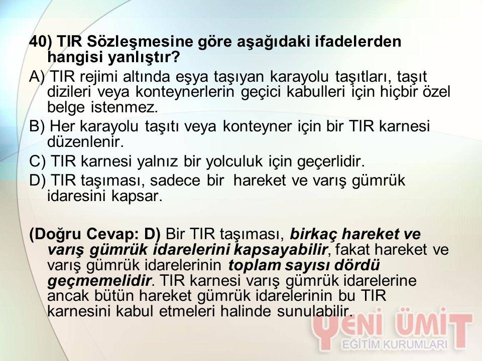 40) TIR Sözleşmesine göre aşağıdaki ifadelerden hangisi yanlıştır