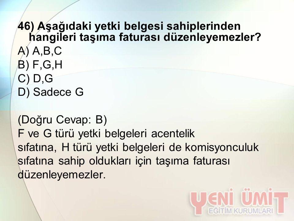 46) Aşağıdaki yetki belgesi sahiplerinden hangileri taşıma faturası düzenleyemezler
