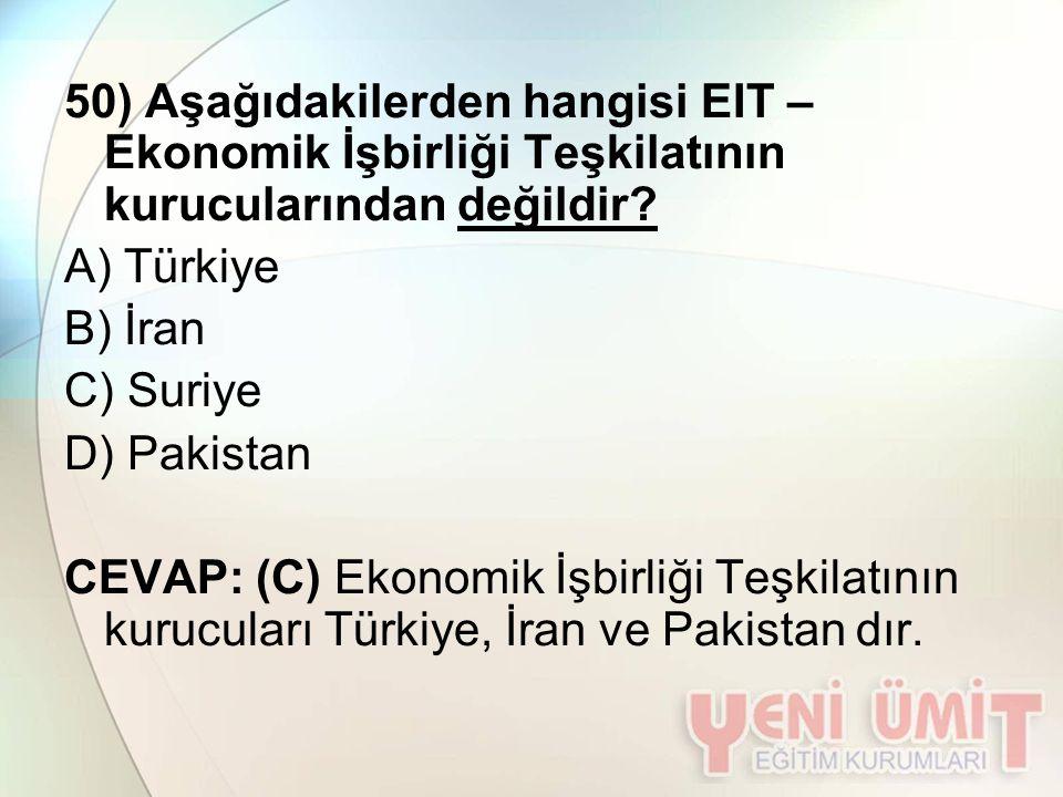 50) Aşağıdakilerden hangisi EIT – Ekonomik İşbirliği Teşkilatının kurucularından değildir