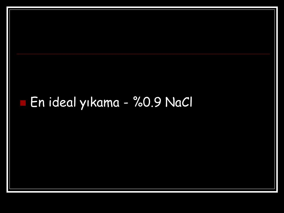 En ideal yıkama - %0.9 NaCl