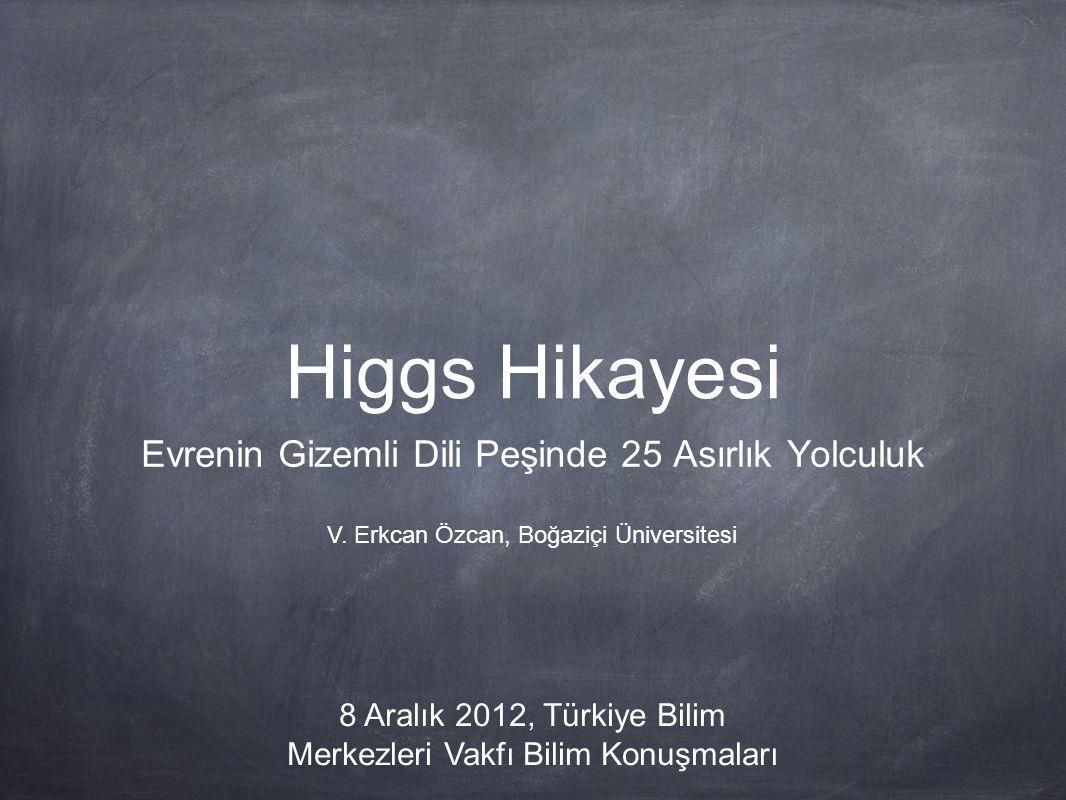 Higgs Hikayesi Evrenin Gizemli Dili Peşinde 25 Asırlık Yolculuk