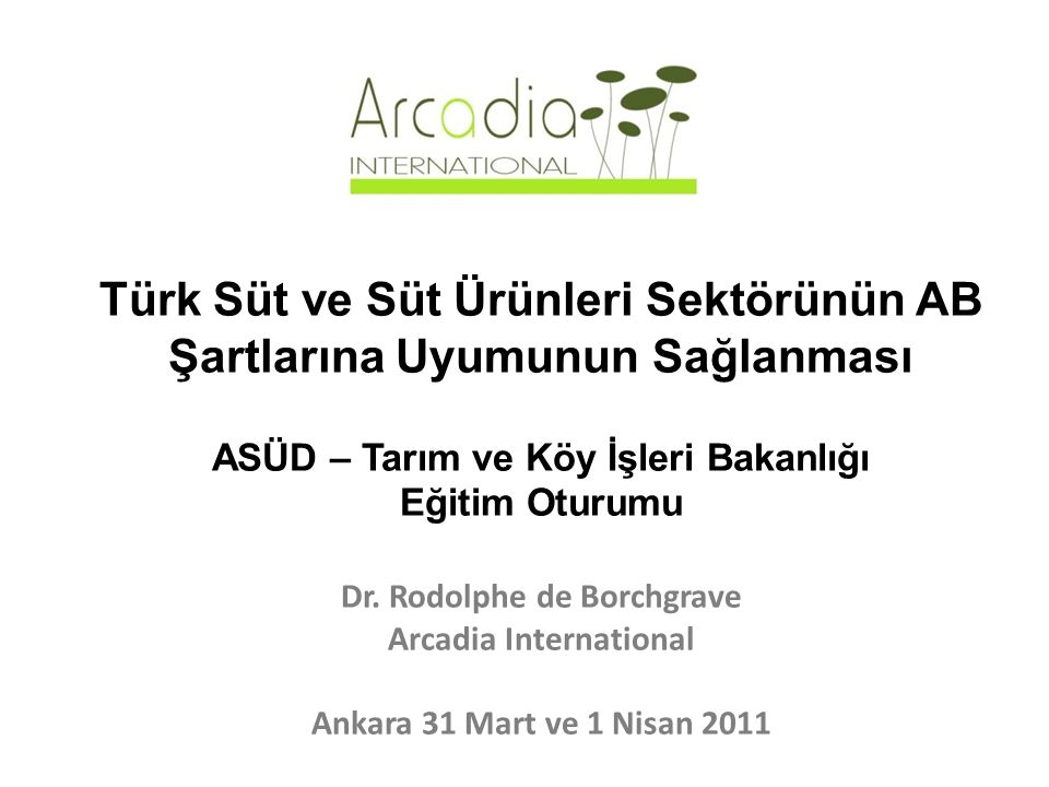 Türk Süt ve Süt Ürünleri Sektörünün AB Şartlarına Uyumunun Sağlanması ASÜD – Tarım ve Köy İşleri Bakanlığı Eğitim Oturumu Dr.