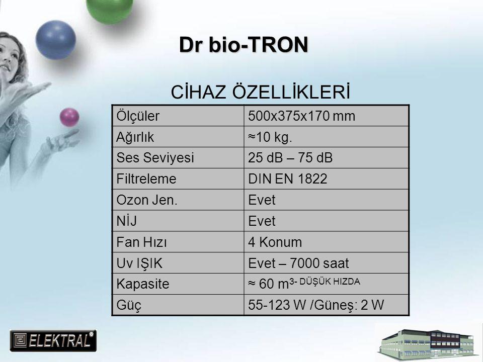 Dr bio-TRON CİHAZ ÖZELLİKLERİ Ölçüler 500x375x170 mm Ağırlık ≈10 kg.