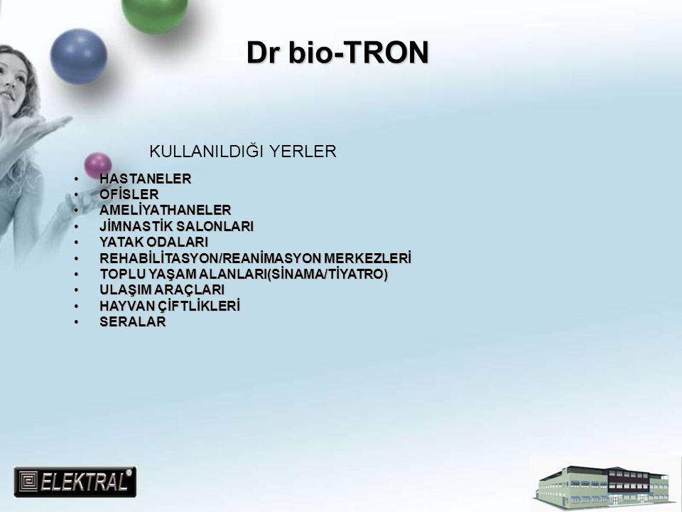 Dr bio-TRON KULLANILDIĞI YERLER HASTANELER OFİSLER AMELİYATHANELER