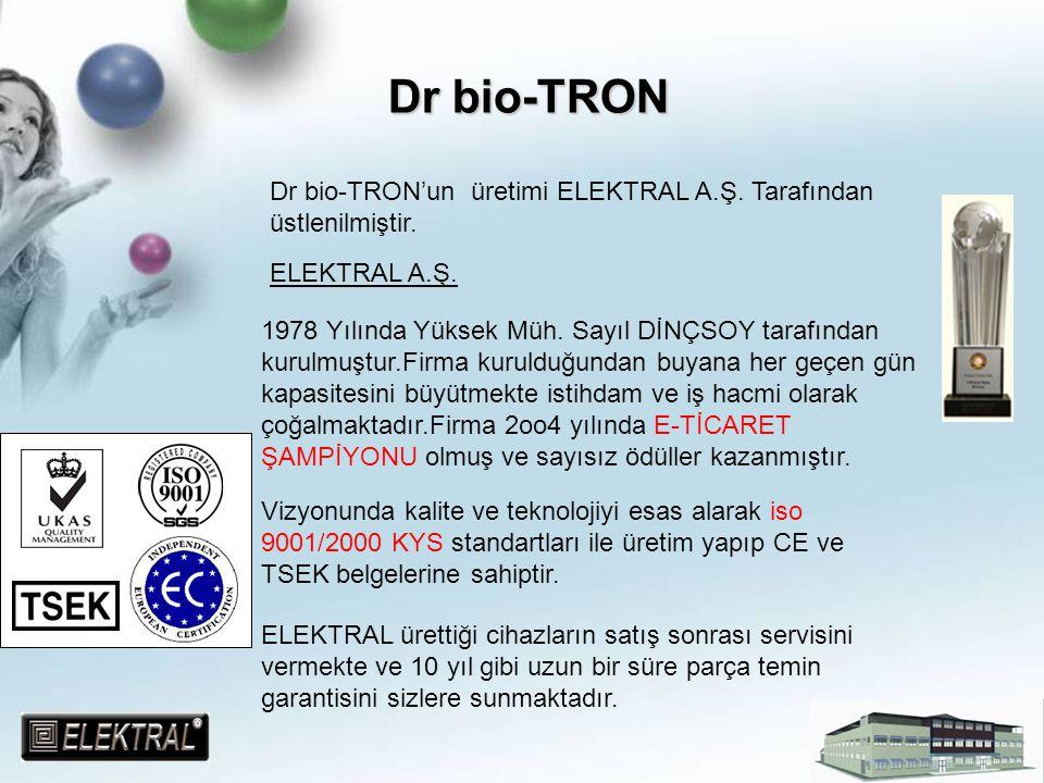 Dr bio-TRON Dr bio-TRON'un üretimi ELEKTRAL A.Ş. Tarafından üstlenilmiştir. ELEKTRAL A.Ş.