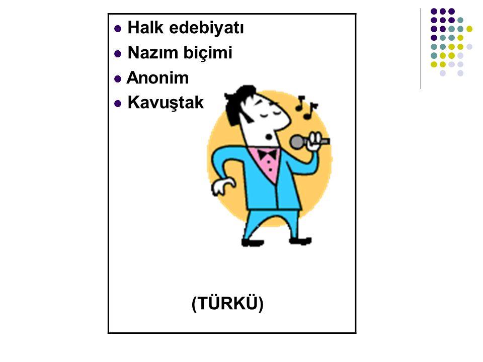 Halk edebiyatı Nazım biçimi Anonim Kavuştak (TÜRKÜ)