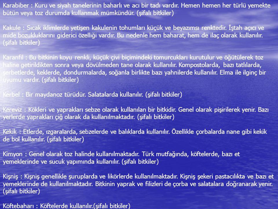 Karabiber : Kuru ve siyah tanelerinin baharlı ve acı bir tadı vardır