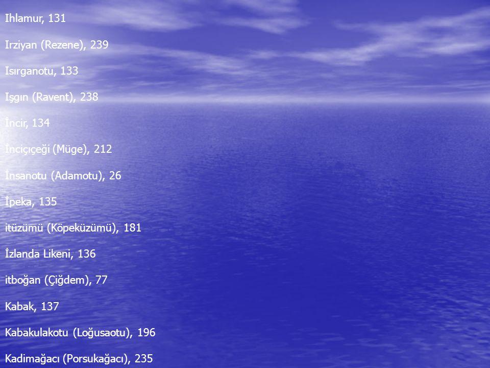 Ihlamur, 131 Irziyan (Rezene), 239. Isırganotu, 133. Işgın (Ravent), 238. İncir, 134. İnciçıçeği (Müge), 212.
