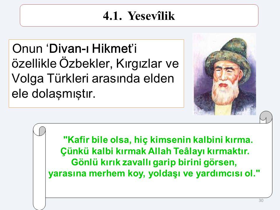 4.1. Yesevîlik Onun 'Divan-ı Hikmet'i özellikle Özbekler, Kırgızlar ve Volga Türkleri arasında elden ele dolaşmıştır.