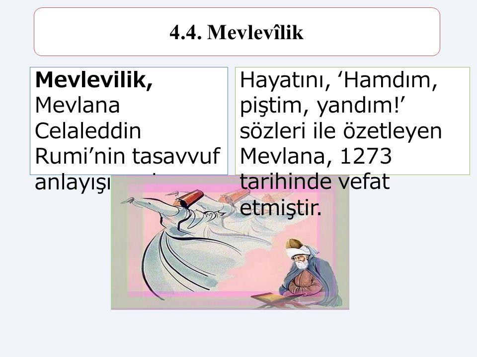 4.4. Mevlevîlik Mevlevilik, Mevlana Celaleddin Rumi'nin tasavvuf anlayışına dayanır.