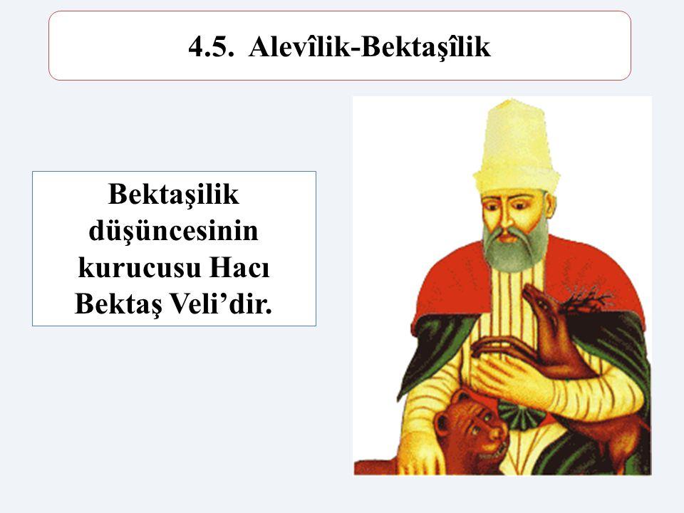 Bektaşilik düşüncesinin kurucusu Hacı Bektaş Veli'dir.