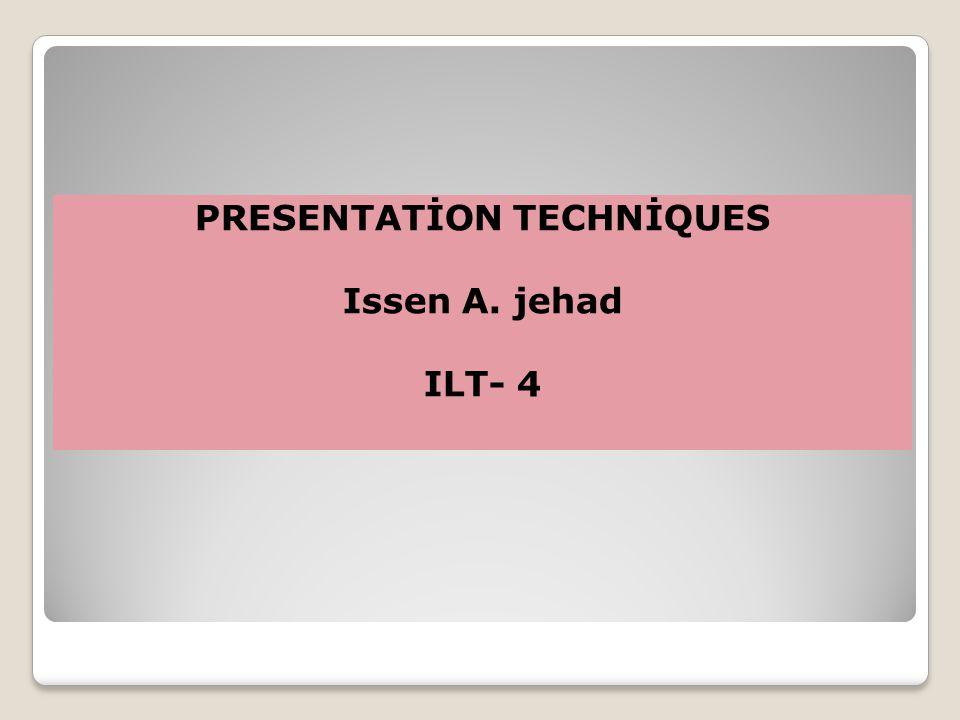 PRESENTATİON TECHNİQUES Issen A. jehad ILT- 4