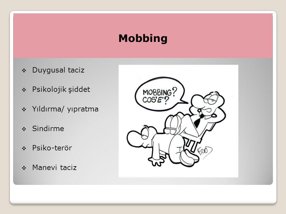 Mobbing Duygusal taciz Psikolojik şiddet Yıldırma/ yıpratma Sindirme
