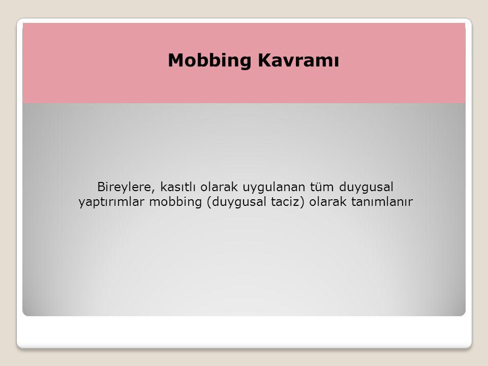 Mobbing Kavramı Bireylere, kasıtlı olarak uygulanan tüm duygusal yaptırımlar mobbing (duygusal taciz) olarak tanımlanır.