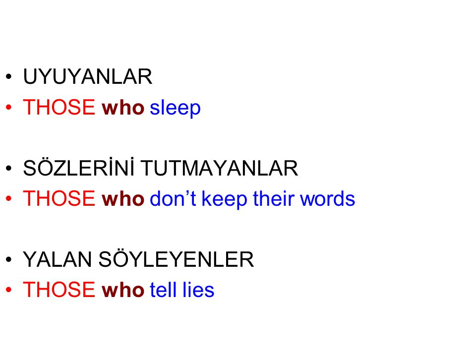 UYUYANLAR THOSE who sleep. SÖZLERİNİ TUTMAYANLAR. THOSE who don't keep their words. YALAN SÖYLEYENLER.
