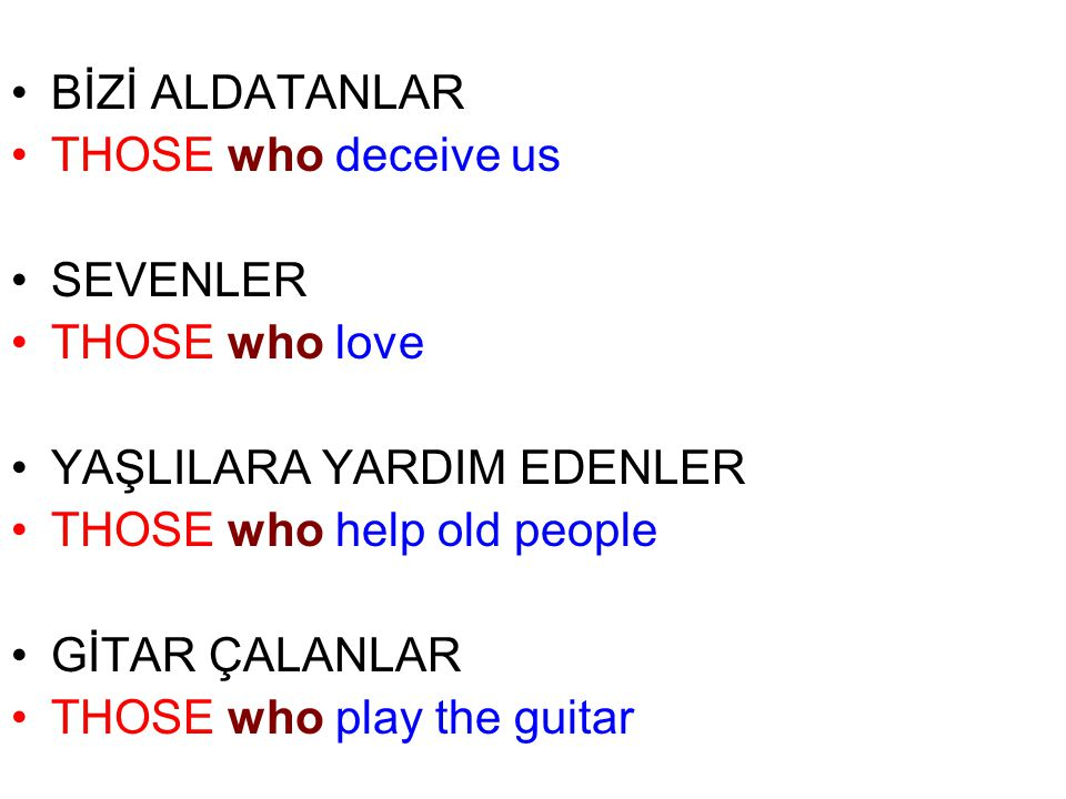 BİZİ ALDATANLAR THOSE who deceive us. SEVENLER. THOSE who love. YAŞLILARA YARDIM EDENLER. THOSE who help old people.