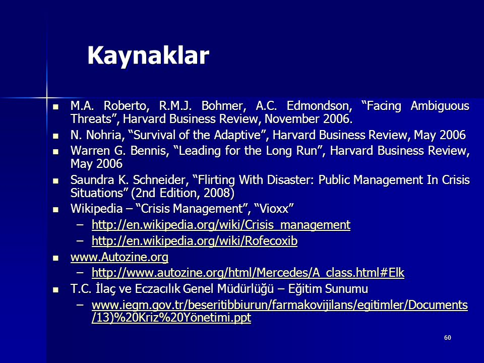 Kaynaklar M.A. Roberto, R.M.J. Bohmer, A.C. Edmondson, Facing Ambiguous Threats , Harvard Business Review, November 2006.
