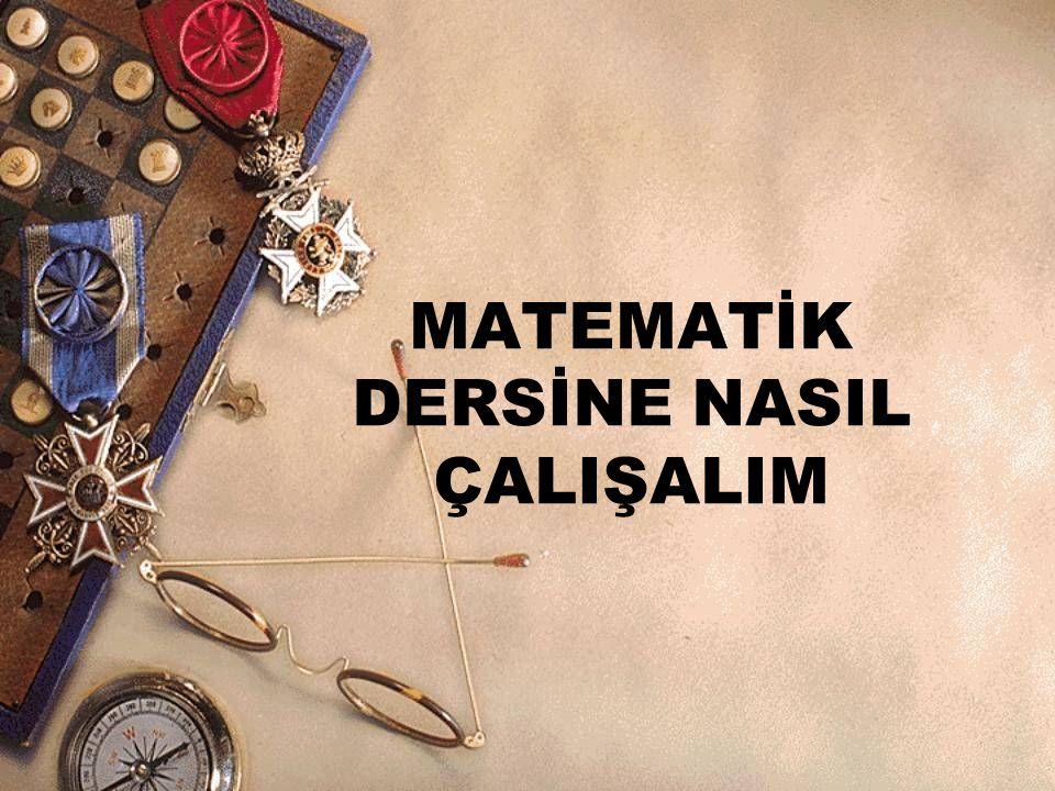 MATEMATİK DERSİNE NASIL ÇALIŞALIM