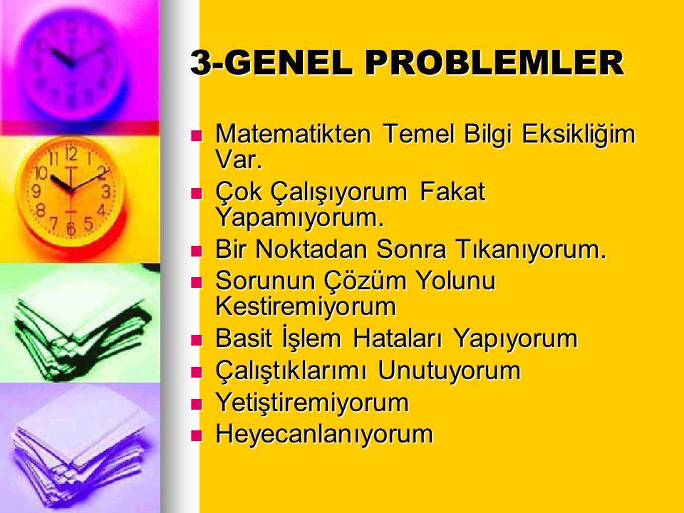 3-GENEL PROBLEMLER Matematikten Temel Bilgi Eksikliğim Var.