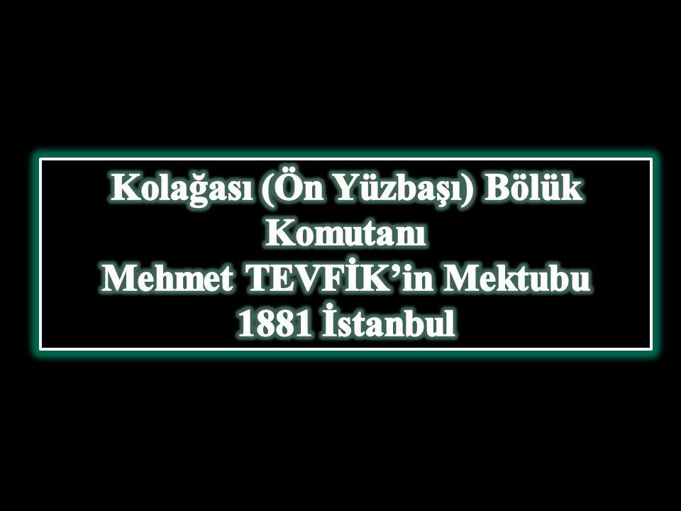 Kolağası (Ön Yüzbaşı) Bölük Komutanı Mehmet TEVFİK'in Mektubu
