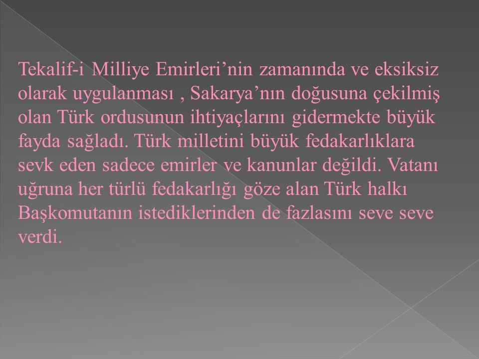 Tekalif-i Milliye Emirleri'nin zamanında ve eksiksiz olarak uygulanması , Sakarya'nın doğusuna çekilmiş olan Türk ordusunun ihtiyaçlarını gidermekte büyük fayda sağladı.