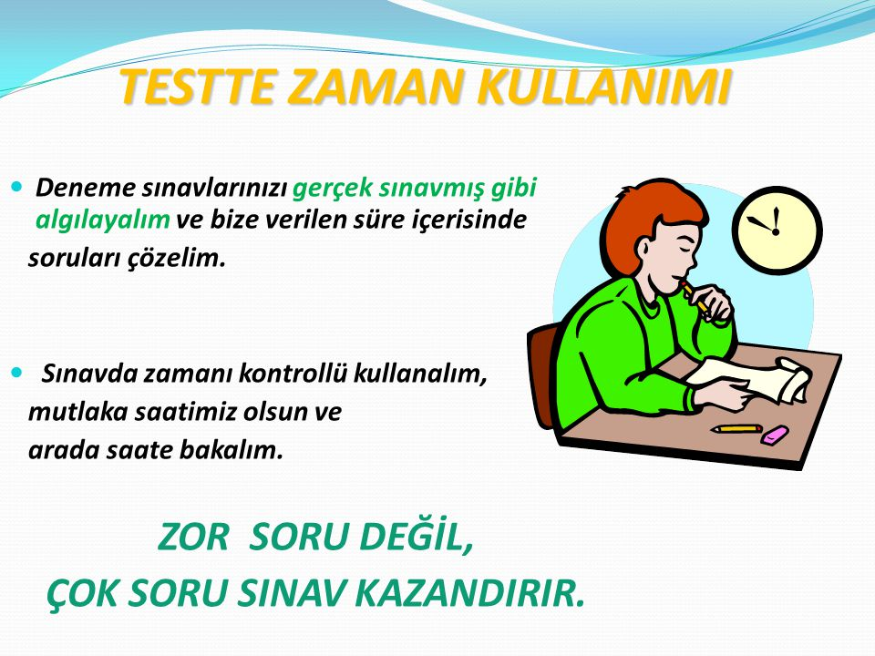 TESTTE ZAMAN KULLANIMI ÇOK SORU SINAV KAZANDIRIR.