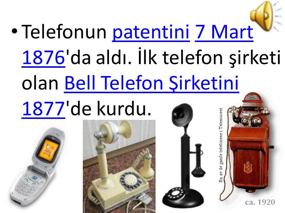 Telefonun patentini 7 Mart 1876 da aldı