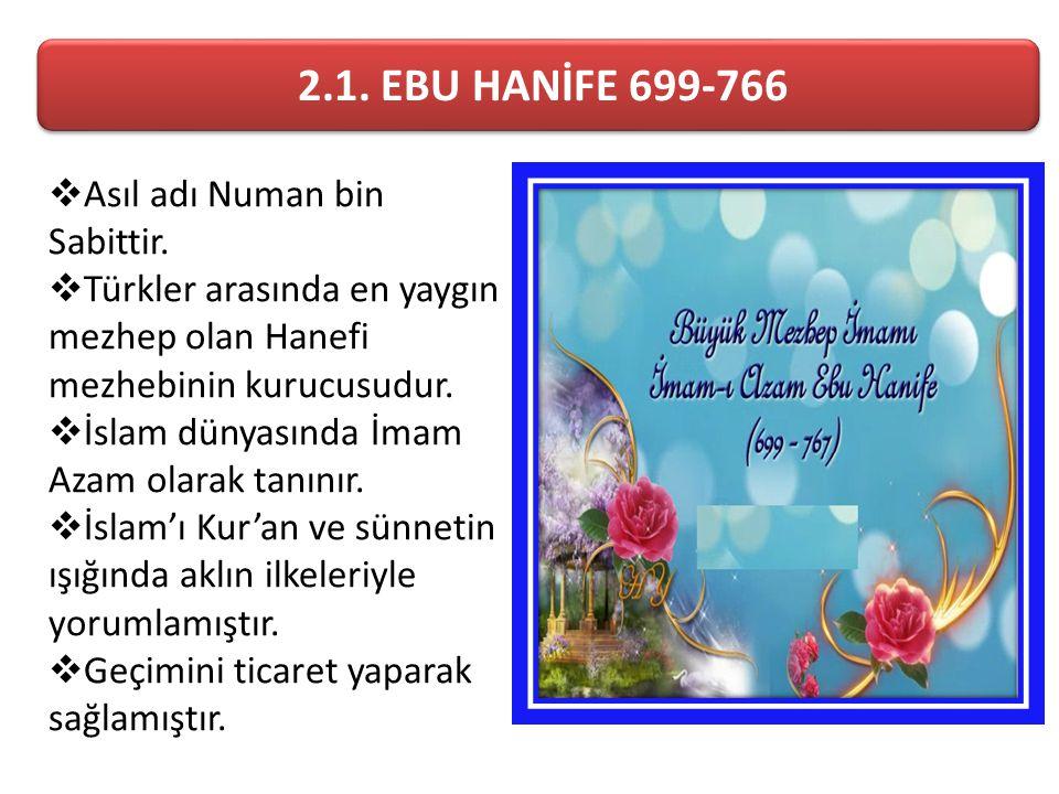 2.1. EBU HANİFE 699-766 Asıl adı Numan bin Sabittir.