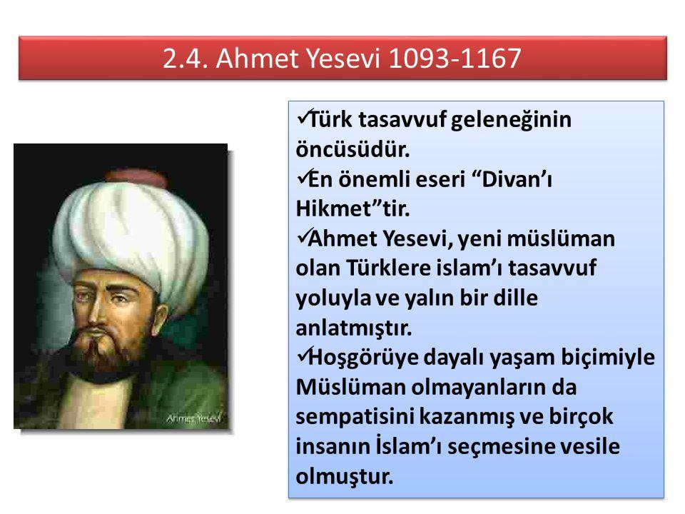 2.4. Ahmet Yesevi 1093-1167 Türk tasavvuf geleneğinin öncüsüdür.