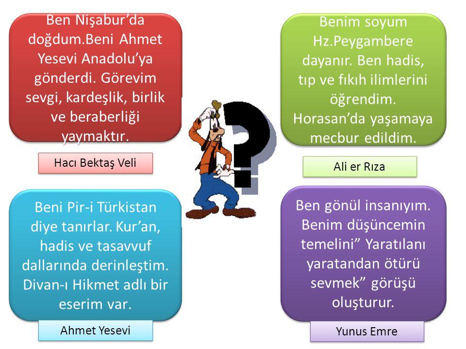 Ben Nişabur'da doğdum. Beni Ahmet Yesevi Anadolu'ya gönderdi