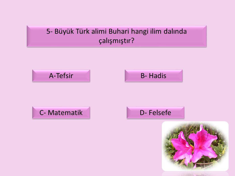 5- Büyük Türk alimi Buhari hangi ilim dalında çalışmıştır