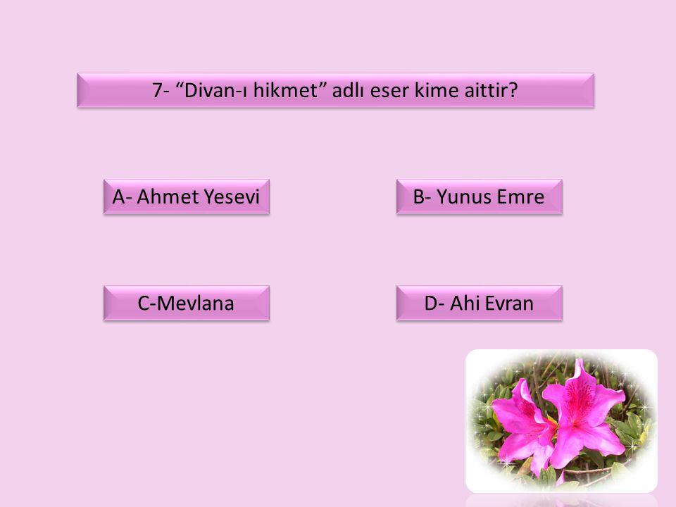 7- Divan-ı hikmet adlı eser kime aittir