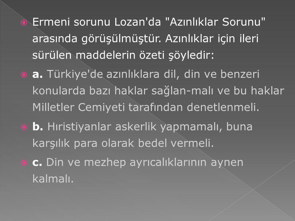 Ermeni sorunu Lozan da Azınlıklar Sorunu arasında görüşülmüştür