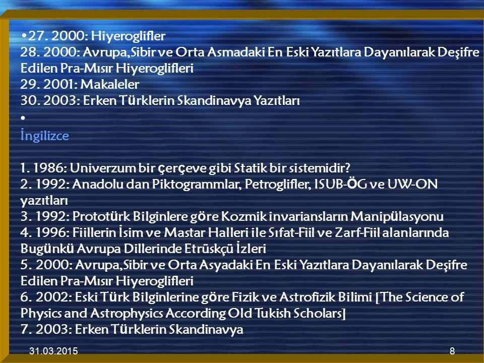 27. 2000: Hiyeroglifler 28. 2000: Avrupa,Sibir ve Orta Asmadaki En Eski Yazıtlara Dayanılarak Deşifre Edilen Pra-Mısır Hiyeroglifleri 29. 2001: Makaleler 30. 2003: Erken Türklerin Skandinavya Yazıtları