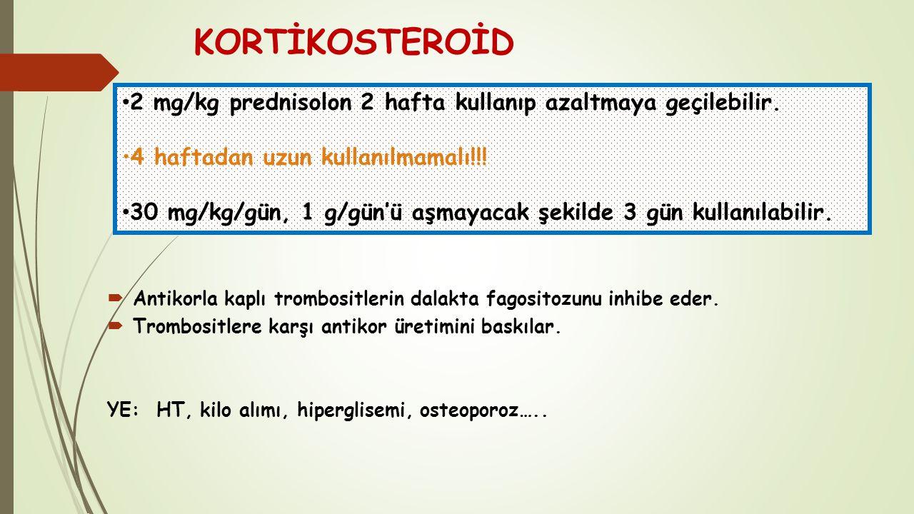 KORTİKOSTEROİD 2 mg/kg prednisolon 2 hafta kullanıp azaltmaya geçilebilir. 4 haftadan uzun kullanılmamalı!!!