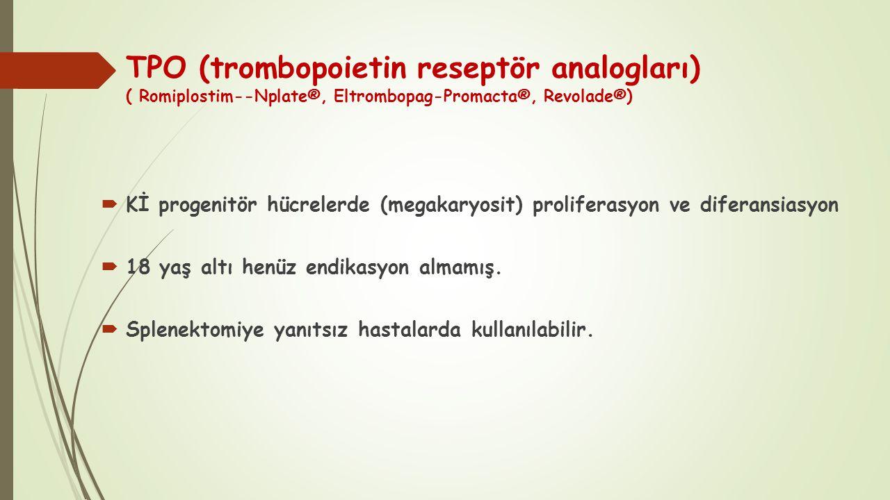 TPO (trombopoietin reseptör analogları) ( Romiplostim--Nplate®, Eltrombopag-Promacta®, Revolade®)