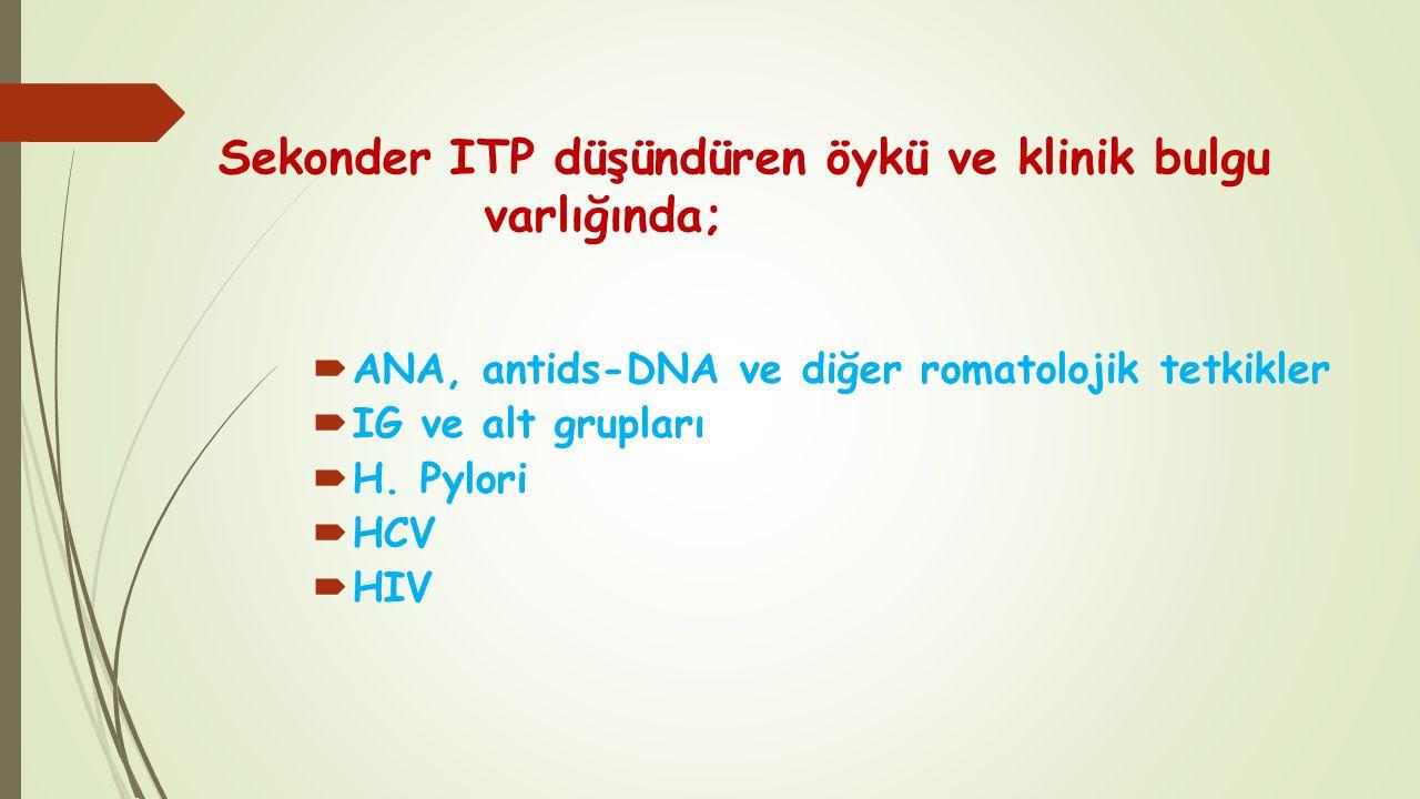 Sekonder ITP düşündüren öykü ve klinik bulgu varlığında;