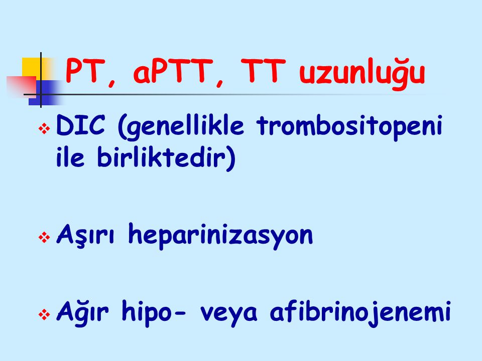 PT, aPTT, TT uzunluğu DIC (genellikle trombositopeni ile birliktedir)