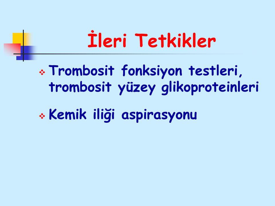 İleri Tetkikler Trombosit fonksiyon testleri, trombosit yüzey glikoproteinleri.