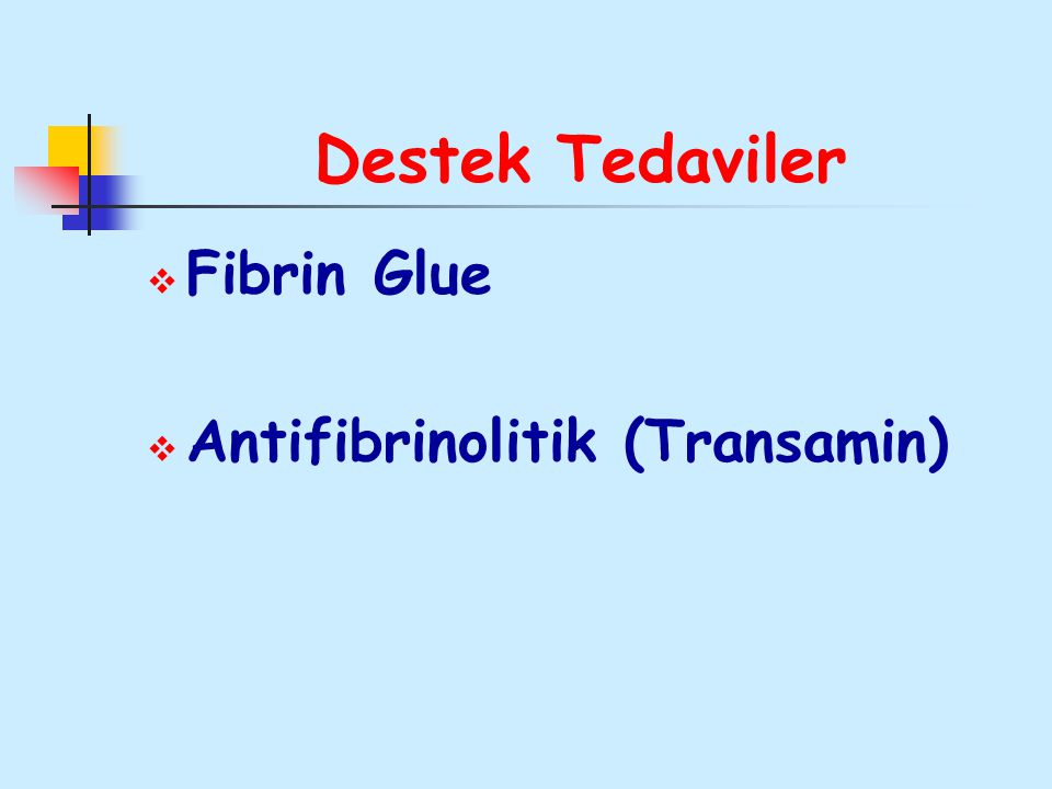 Destek Tedaviler Fibrin Glue Antifibrinolitik (Transamin)