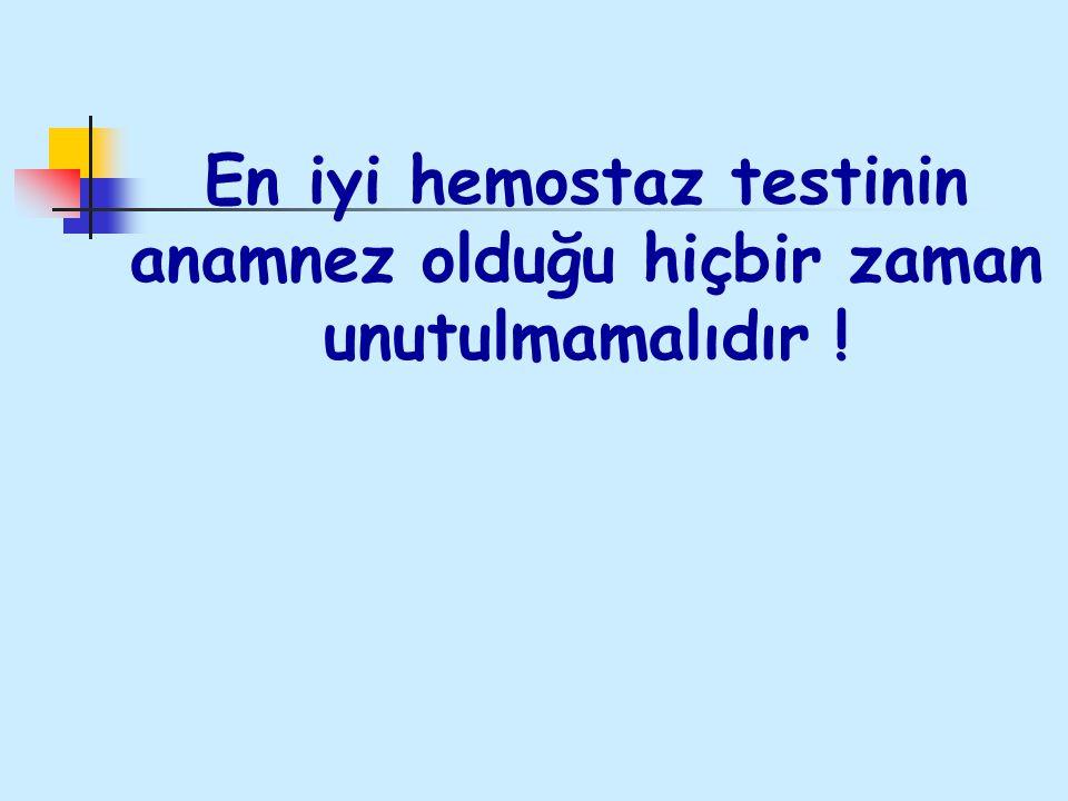 En iyi hemostaz testinin anamnez olduğu hiçbir zaman unutulmamalıdır !
