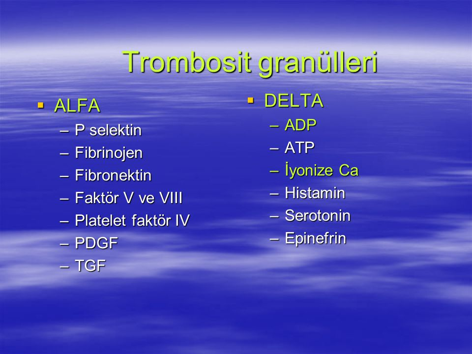 Trombosit granülleri DELTA ALFA ADP P selektin ATP Fibrinojen