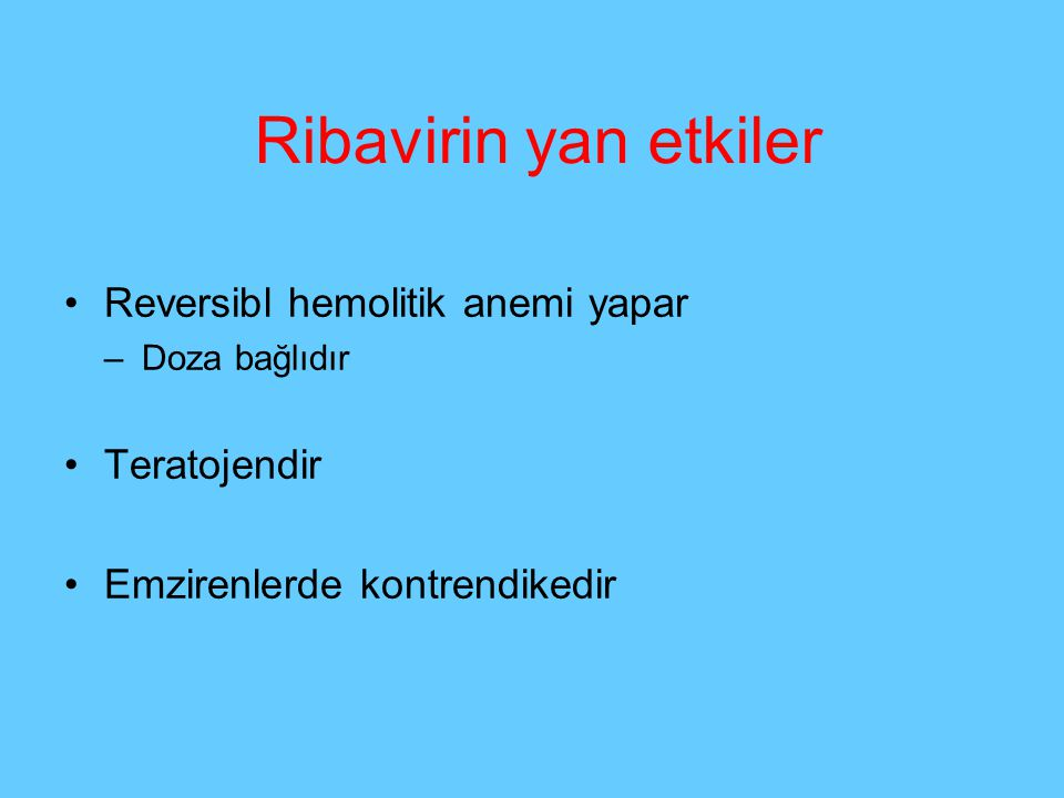 Ribavirin yan etkiler Reversibl hemolitik anemi yapar Teratojendir