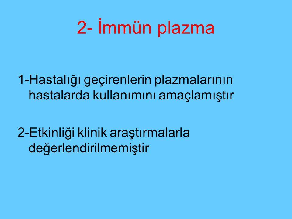 2- İmmün plazma 1-Hastalığı geçirenlerin plazmalarının hastalarda kullanımını amaçlamıştır.
