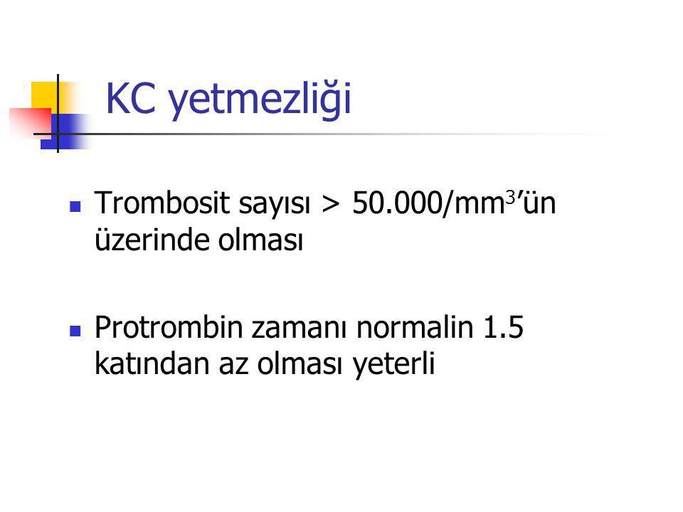 KC yetmezliği Trombosit sayısı > 50.000/mm3'ün üzerinde olması