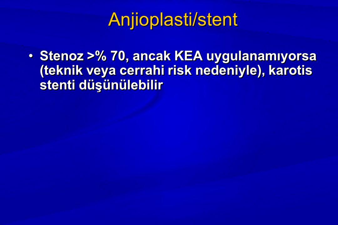 Anjioplasti/stent Stenoz >% 70, ancak KEA uygulanamıyorsa (teknik veya cerrahi risk nedeniyle), karotis stenti düşünülebilir.